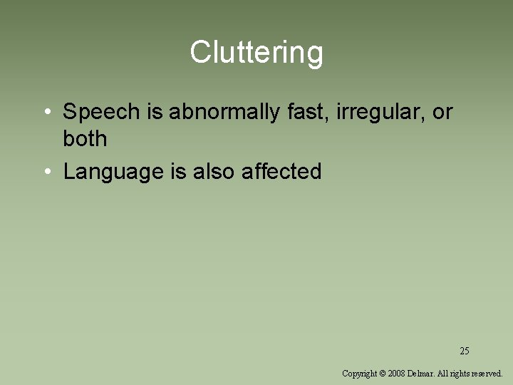 Cluttering • Speech is abnormally fast, irregular, or both • Language is also affected