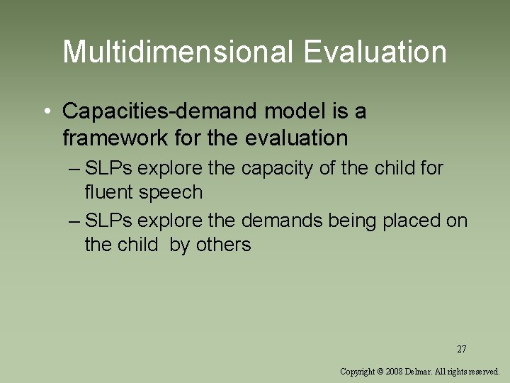 Multidimensional Evaluation • Capacities-demand model is a framework for the evaluation – SLPs explore
