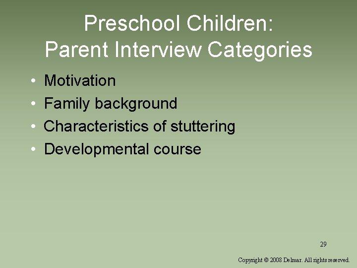Preschool Children: Parent Interview Categories • • Motivation Family background Characteristics of stuttering Developmental