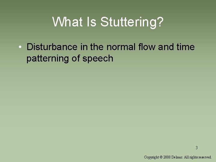 What Is Stuttering? • Disturbance in the normal flow and time patterning of speech
