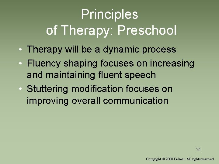 Principles of Therapy: Preschool • Therapy will be a dynamic process • Fluency shaping