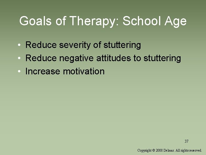 Goals of Therapy: School Age • Reduce severity of stuttering • Reduce negative attitudes