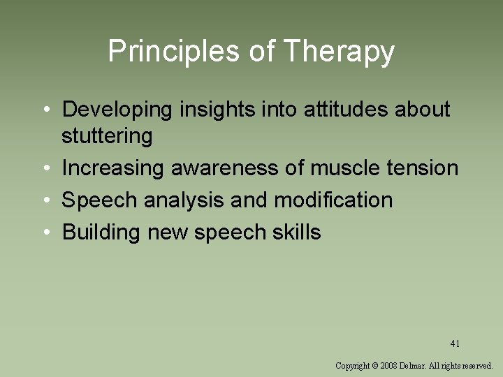 Principles of Therapy • Developing insights into attitudes about stuttering • Increasing awareness of