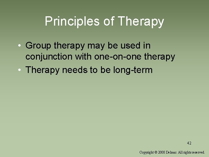 Principles of Therapy • Group therapy may be used in conjunction with one-on-one therapy