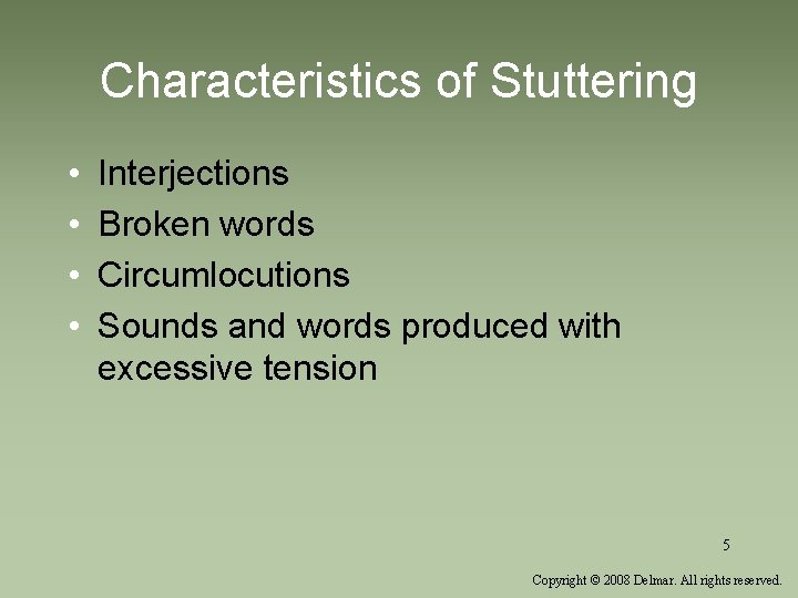 Characteristics of Stuttering • • Interjections Broken words Circumlocutions Sounds and words produced with
