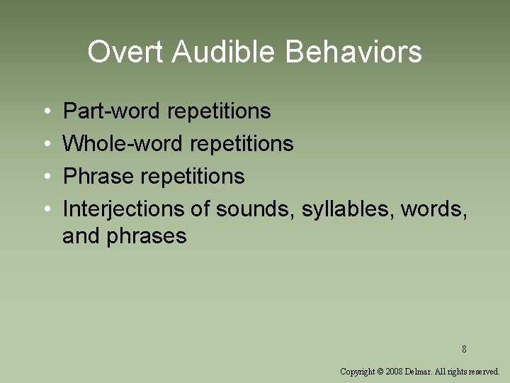 Overt Audible Behaviors • • Part-word repetitions Whole-word repetitions Phrase repetitions Interjections of sounds,