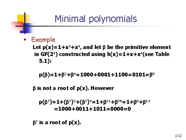 Minimal polynomials § Example Let p(x)=1+x 3+x 4, and let be the primitive element