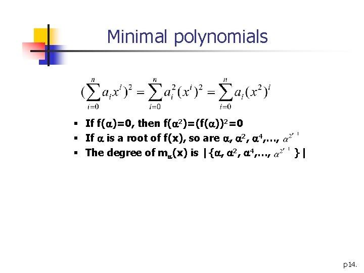 Minimal polynomials § If f( )=0, then f( 2)=(f( ))2=0 § If is a