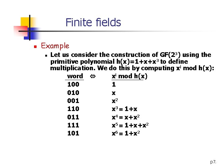 Finite fields n Example n Let us consider the construction of GF(23) using the