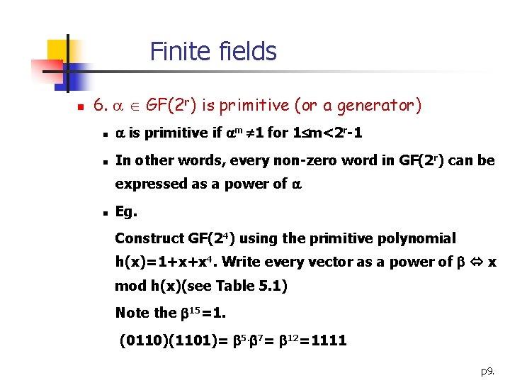 Finite fields n 6. GF(2 r) is primitive (or a generator) n is primitive