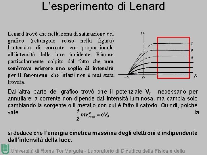 L'esperimento di Lenard trovò che nella zona di saturazione del grafico (rettangolo rosso nella