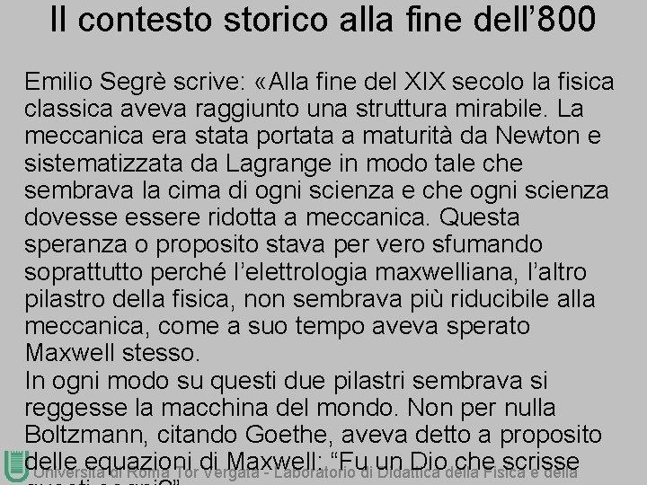 Il contesto storico alla fine dell' 800 Emilio Segrè scrive: «Alla fine del XIX