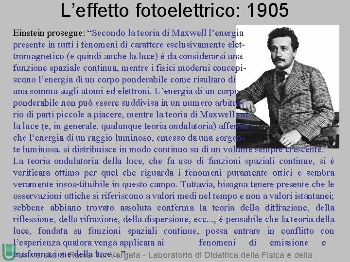 """L'effetto fotoelettrico: 1905 Einstein prosegue: """"Secondo la teoria di Maxwell l'energia presente in tutti"""