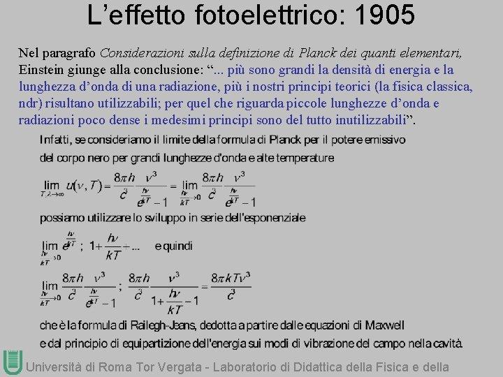 L'effetto fotoelettrico: 1905 Nel paragrafo Considerazioni sulla definizione di Planck dei quanti elementari, Einstein