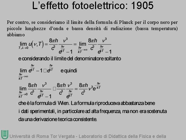 L'effetto fotoelettrico: 1905 Per contro, se consideriamo il limite della formula di Planck per