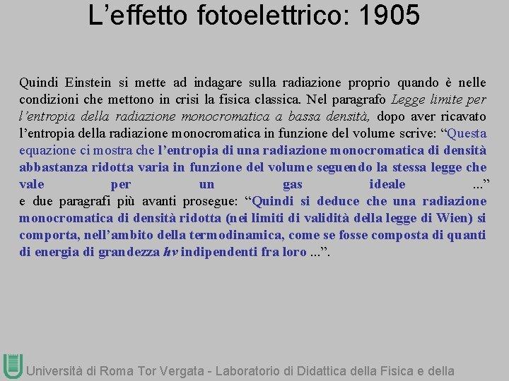 L'effetto fotoelettrico: 1905 Quindi Einstein si mette ad indagare sulla radiazione proprio quando è