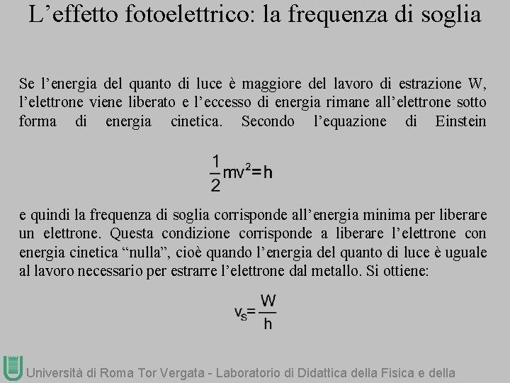 L'effetto fotoelettrico: la frequenza di soglia Se l'energia del quanto di luce è maggiore