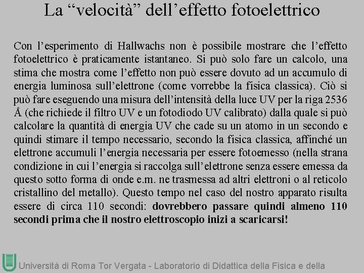 """La """"velocità"""" dell'effetto fotoelettrico Con l'esperimento di Hallwachs non è possibile mostrare che l'effetto"""