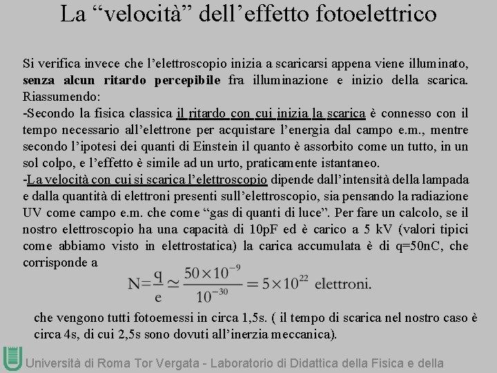 """La """"velocità"""" dell'effetto fotoelettrico Si verifica invece che l'elettroscopio inizia a scaricarsi appena viene"""