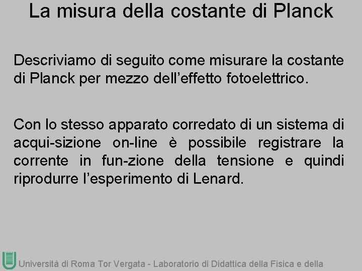 La misura della costante di Planck Descriviamo di seguito come misurare la costante di