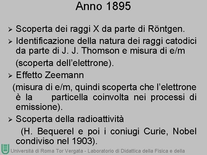 Anno 1895 Scoperta dei raggi X da parte di Röntgen. Ø Identificazione della natura