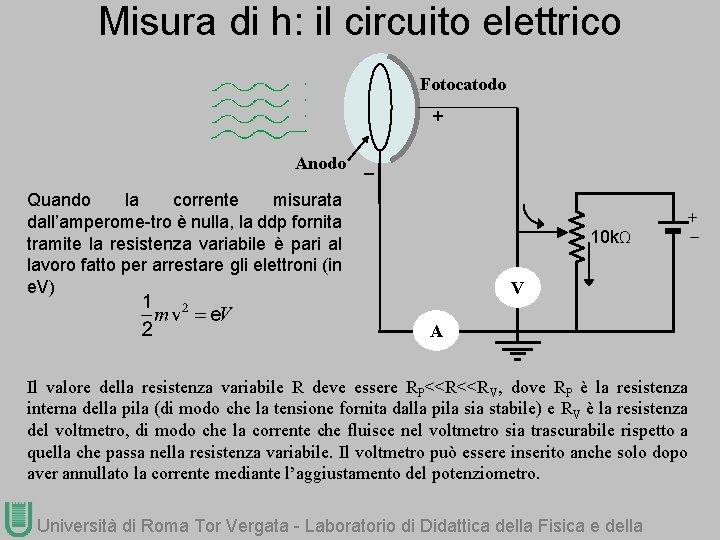 Misura di h: il circuito elettrico Fotocatodo + Anodo _ Quando la corrente misurata