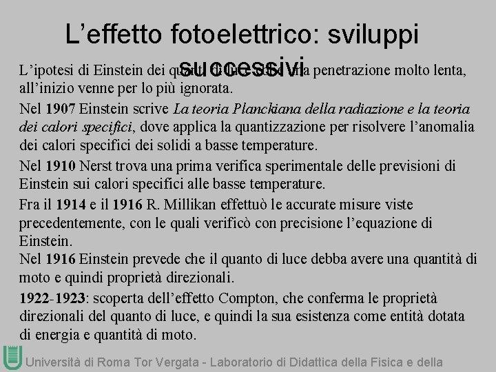 L'effetto fotoelettrico: sviluppi L'ipotesi di Einstein dei quanti di luce ebbe una penetrazione molto