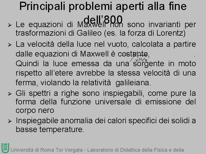 Ø Ø Principali problemi aperti alla fine dell' 800 Le equazioni di Maxwell non