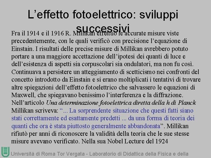 L'effetto fotoelettrico: sviluppi successivi Fra il 1914 e il 1916 R. Millikan effettuò le