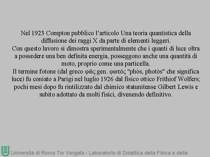 Nel 1923 Compton pubblico l'articolo Una teoria quantistica della diffusione dei raggi X da
