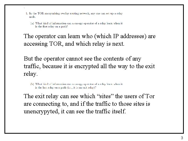 The operator can learn who (which IP addresses) are accessing TOR, and which relay