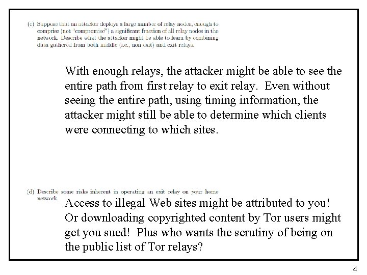 With enough relays, the attacker might be able to see the entire path from