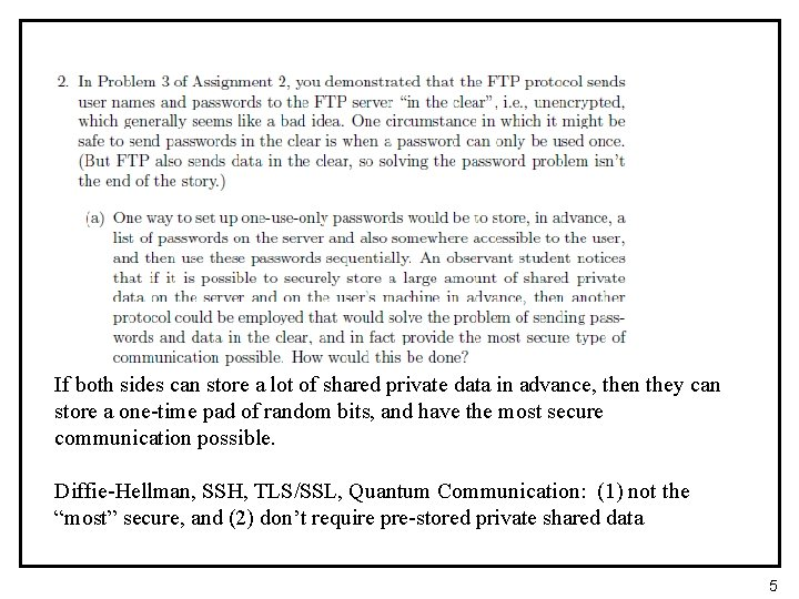 If both sides can store a lot of shared private data in advance, then