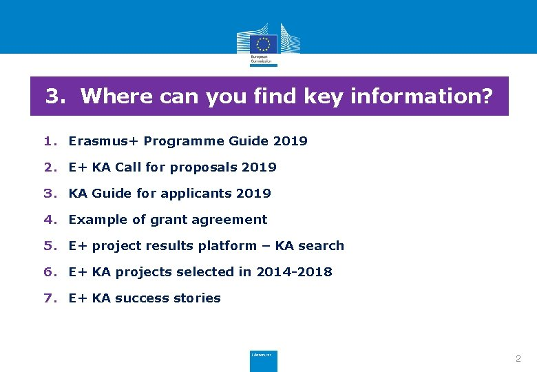 3. Where can you find key information? 1. Erasmus+ Programme Guide 2019 2. E+