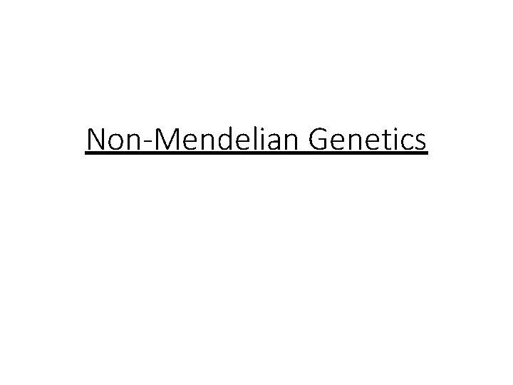 Non-Mendelian Genetics