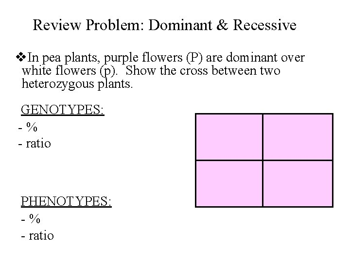 Review Problem: Dominant & Recessive v. In pea plants, purple flowers (P) are dominant