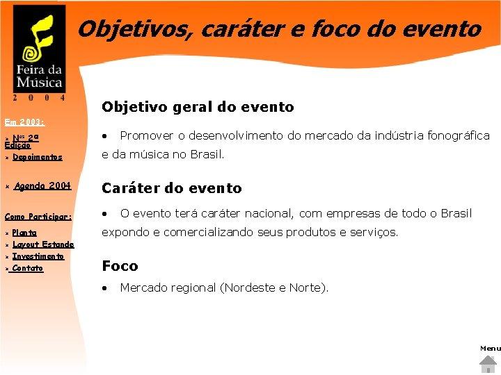 Objetivos, caráter e foco do evento Objetivo geral do evento Em 2003: Nos 2ª
