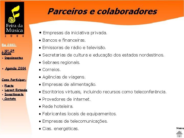 Parceiros e colaboradores • Empresas da iniciativa privada. Em 2003: Nos 2ª Edição û