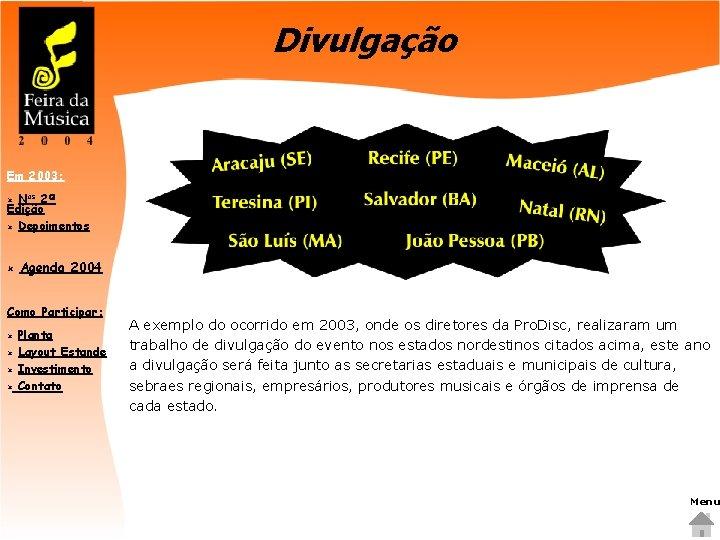 Divulgação Em 2003: Nos 2ª Edição û Depoimentos û û Agenda 2004 Como Participar: