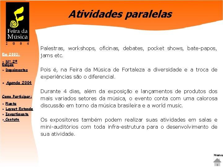Atividades paralelas Em 2003: Nos 2ª Edição û Depoimentos Palestras, workshops, oficinas, debates, pocket