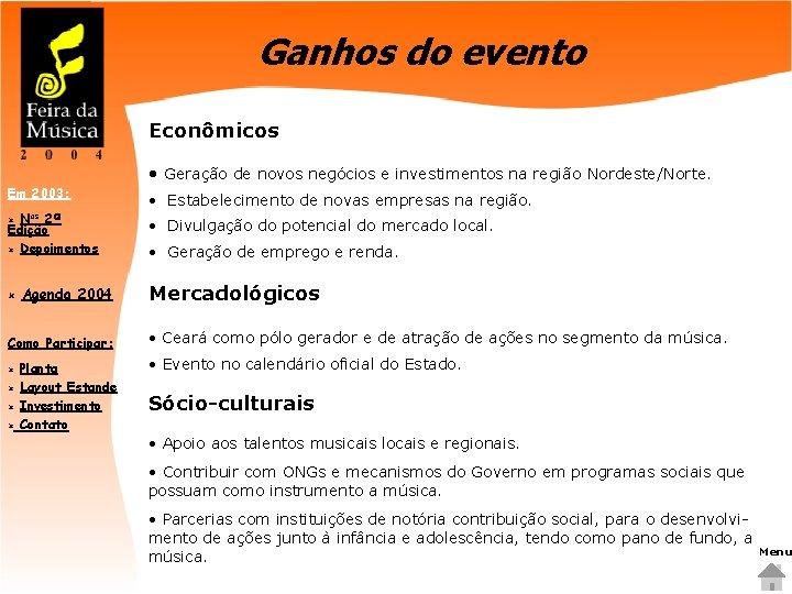 Ganhos do evento Econômicos • Geração de novos negócios e investimentos na região Nordeste/Norte.