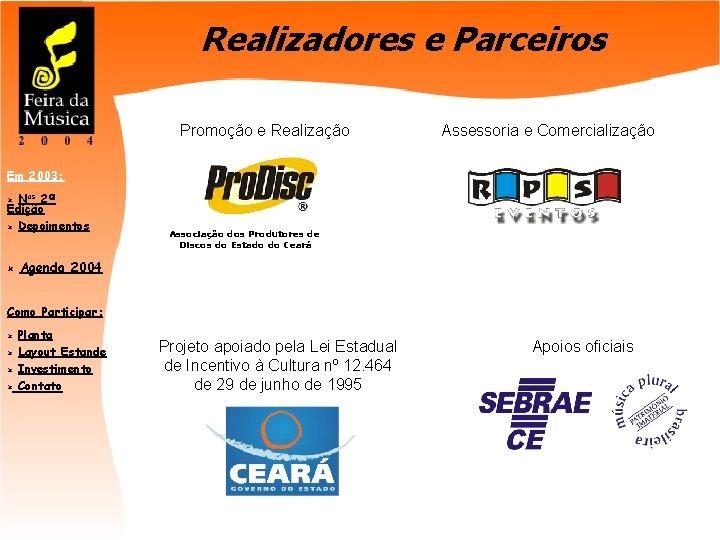 Realizadores e Parceiros Promoção e Realização Assessoria e Comercialização Em 2003: Nos 2ª Edição