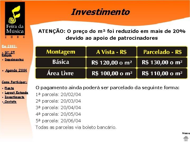 Investimento ATENÇÃO: O preço do m² foi reduzido em mais de 20% devido ao