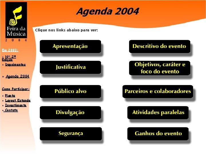 Agenda 2004 Clique nos links abaixo para ver: Em 2003: Nos 2ª Edição û