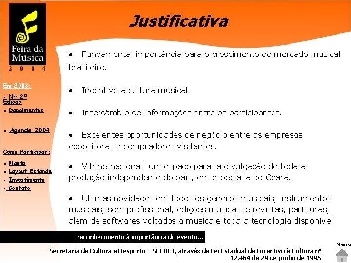 Justificativa • Fundamental importância para o crescimento do mercado musical brasileiro. Em 2003: Nos