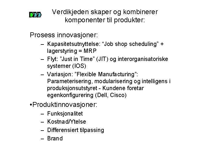 """Verdikjeden skaper og kombinerer komponenter til produkter: Prosess innovasjoner: – Kapasitetsutnyttelse: """"Job shop scheduling"""""""