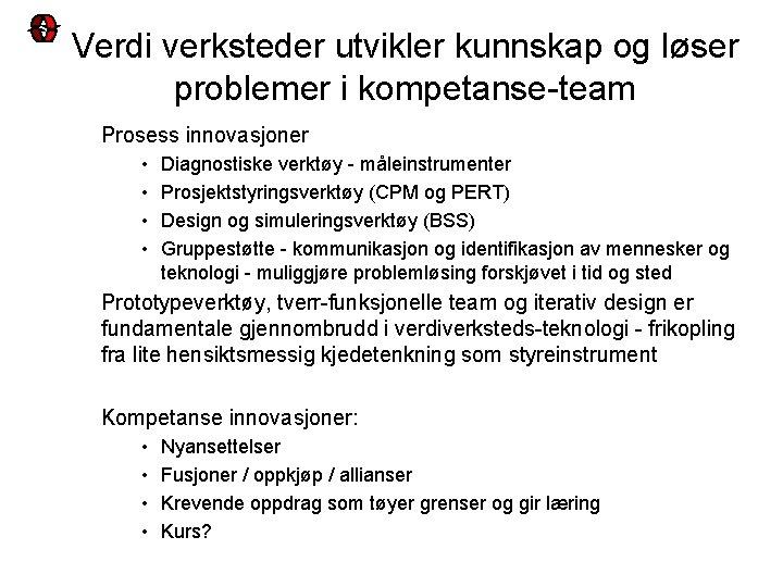 Verdi verksteder utvikler kunnskap og løser problemer i kompetanse-team Prosess innovasjoner • • Diagnostiske