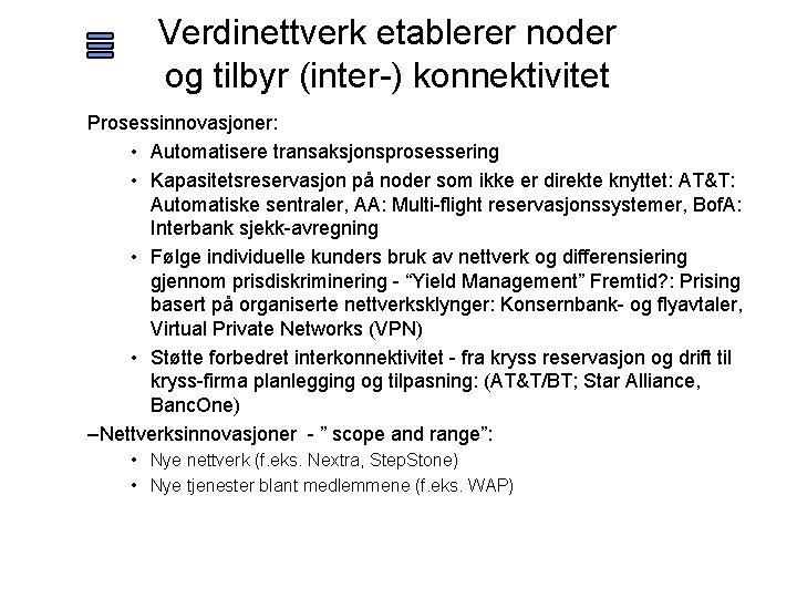 Verdinettverk etablerer noder og tilbyr (inter-) konnektivitet Prosessinnovasjoner: • Automatisere transaksjonsprosessering • Kapasitetsreservasjon på