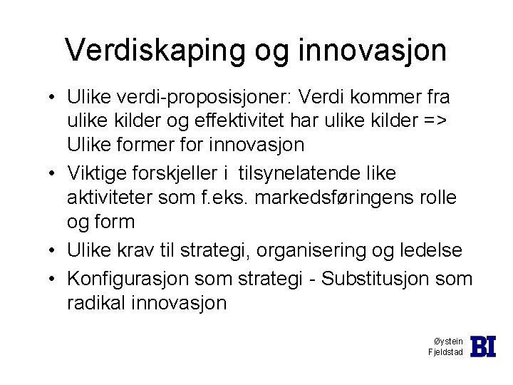 Verdiskaping og innovasjon • Ulike verdi-proposisjoner: Verdi kommer fra ulike kilder og effektivitet har