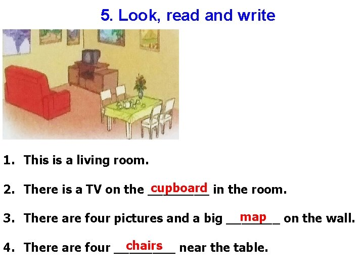 5. Look, read and write 1. This is a living room. cupboard in the